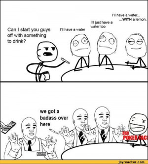 ... guys,bad poker face,waiter,cereal guy,straight face,dude come on,water