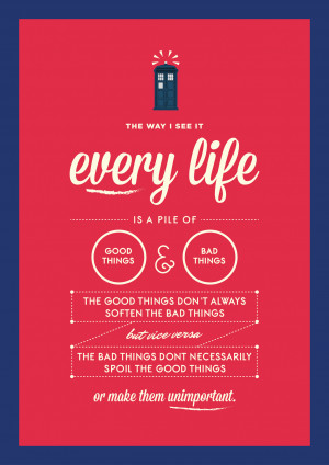 this quote from doctor who sums up a lot of things about life for me ...