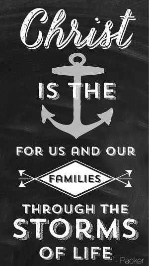 Christ is the anchor for us and our families through the storms of ...