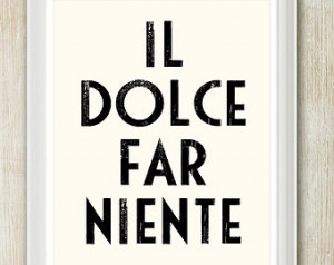 ... Niente - Eat Pray Love Italian life quote print. 8 x 10 inches on A4