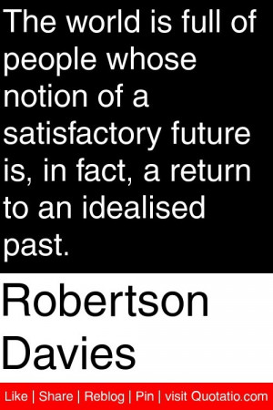 ... future is, in fact, a return to an idealised past. #quotations #quotes