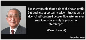 ... self-centered people. No customer ever goes to a store merely to
