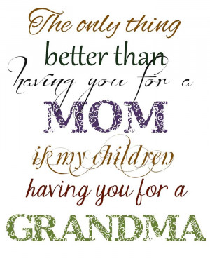 ... Than Having You For A Mom If My Children Having You For A Grandma