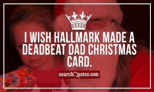 wish Hallmark made a Deadbeat Dad Christmas card.