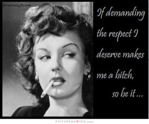 Respect Quotes Bitch Quotes Strong Women Quotes Strong Woman Quotes I ...