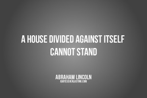 house divided against itself cannot stand Abraham Lincoln quote