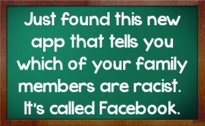 you which of your family members are racist It 39 s called Facebook