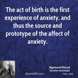 The act of birth is the first experience of anxiety, and thus the ...
