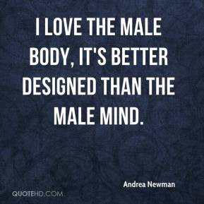Andrea Newman - I love the male body, it's better designed than the ...
