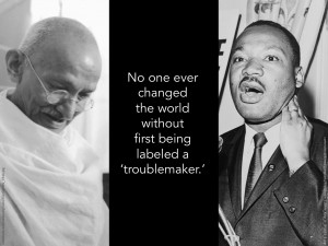 ... changed the world without first being labeled a 'troublemaker