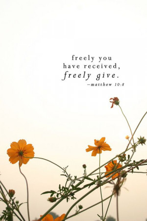 Freely give.