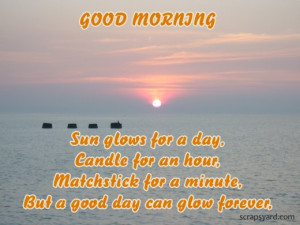 ... for a Minute,But a Good Day Can Glow Forever ~ Good Morning Quote
