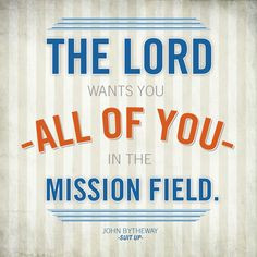 The Lord wants you - all of you - in the mission field.