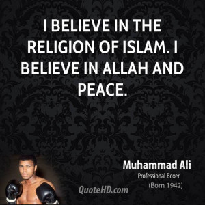 believe in the religion of Islam. I believe in Allah and peace.