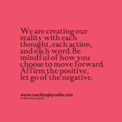 ... Our Reality With Each Thought Each Action And Each Word - Action Quote
