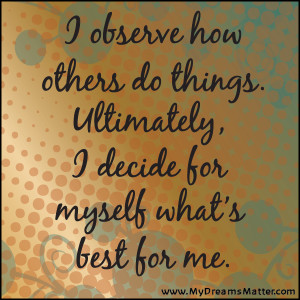 observe how others do things. ultimately, I decide for myself what ...