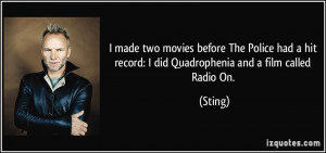 ... hit record: I did Quadrophenia and a film called Radio On. - Sting