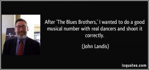 'The Blues Brothers,' I wanted to do a good musical number with real ...