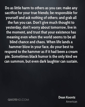 Do as little harm to others as you can; make any sacrifice for your ...