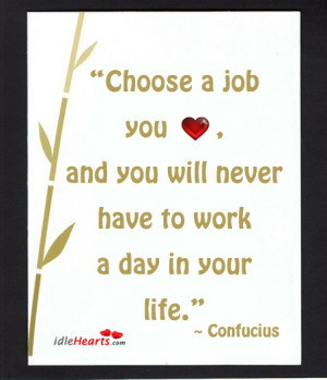 quote by confucius choose a job you love and you will never have to ...