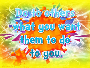 Do to Others What You Want Them to Do to You ~ Kindness Quote