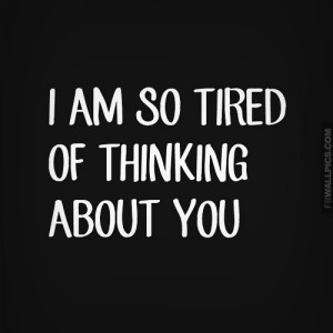 Im So Tired of Thinking About You Heartbreak Quote Picture