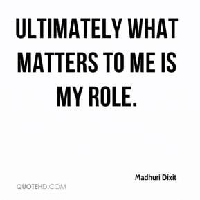 madhuri-dixit-quote-ultimately-what-matters-to-me-is-my-role.jpg
