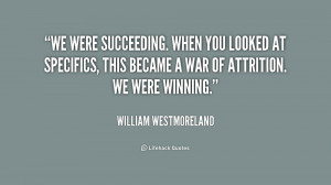 We were succeeding. When you looked at specifics, this became a war of ...