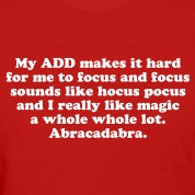 Funny ADD attention deficit disorder magic quote Women's T-Shirts