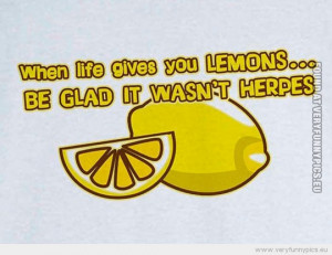 Funny Picture - When life gives you lemons be glad it wasn't herpes