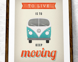 To live is to keep moving Volkswagen print VW poster Mother's day gift ...