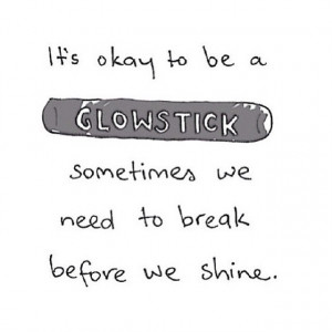 ... here Give this quote with a glow stick to someone in a rough time