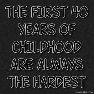 Age Quotes first childhood hardest