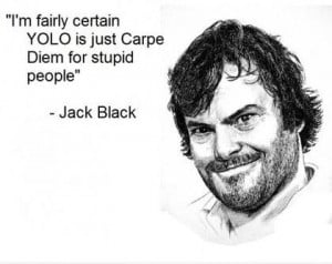 Funny Jack Black QuotesYolo, Laugh, Quotes, Funny, Jack O'Connel ...
