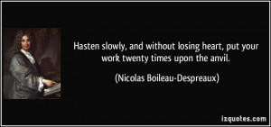 Hasten slowly, and without losing heart, put your work twenty times ...