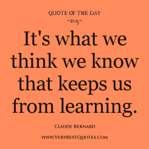 It's what we think we know that keeps us from learning.