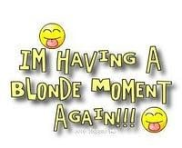 Do you ever have blonde moments?