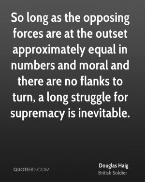 So long as the opposing forces are at the outset approximately equal ...
