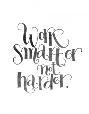 How do you all work smarter not harder? Share your tips in the ...