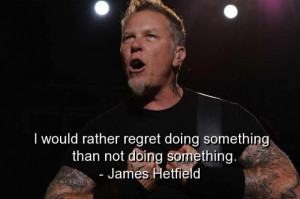 James hetfield quotes and sayings about yourself doing