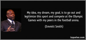 ... the Olympic Games with my peers in the football arena. - Emmitt Smith