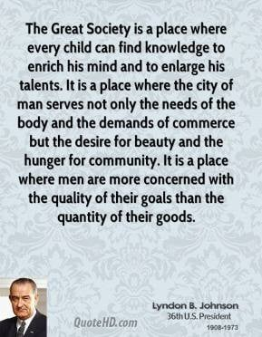 Lyndon B. Johnson - The Great Society is a place where every child can ...