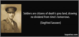 Soldiers are citizens of death's grey land, drawing no dividend from ...