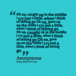 Quotes Picture: oh no, caught up in the middle i cry just a little ...