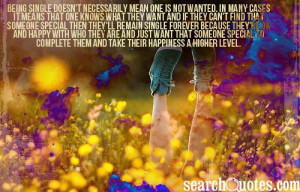 Being single doesn't necessarily mean one is not wanted. In many cases ...
