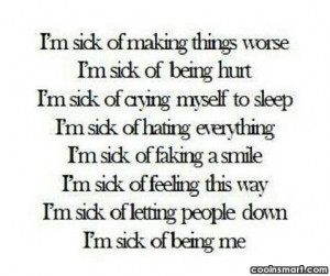 sick of making things worse I'm sick of being hurt