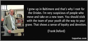 grew up in Baltimore and that's why I root for the Orioles. I'm very ...