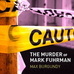 Max Burgundy :: The Murder of Mark Fuhrman :: Oreos For Breakfast