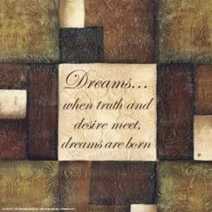 Dreams... when truth and desire meet, dreams are born.