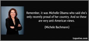 ... country. And so these are very anti-American views. - Michele Bachmann